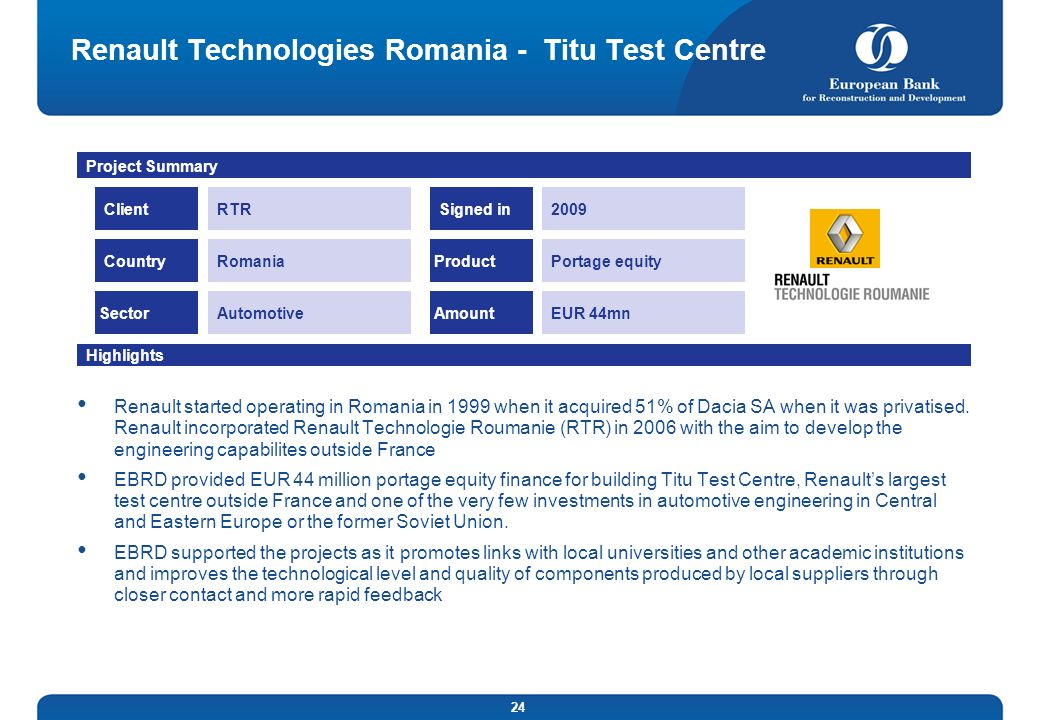 24 Renault Technologies Romania - Titu Test Centre Renault started operating in Romania in 1999 when it acquired 51% of Dacia SA when it was privatise