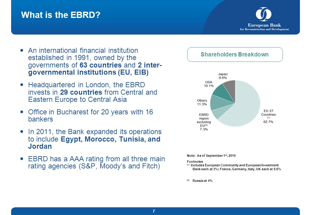 7 What is the EBRD? An international financial institution established in 1991, owned by the governments of 63 countries and 2 inter- governmental ins