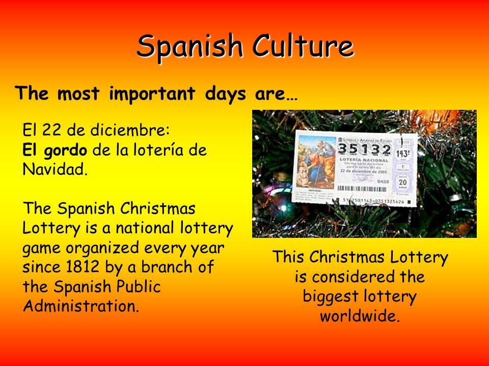 Spanish Culture The most important days are… El 22 de diciembre: El gordo de la lotería de Navidad. The Spanish Christmas Lottery is a national lotter