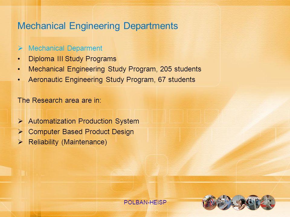 Mechanical Engineering Departments Mechanical Deparment Diploma III Study Programs Mechanical Engineering Study Program, 205 students Aeronautic Engin