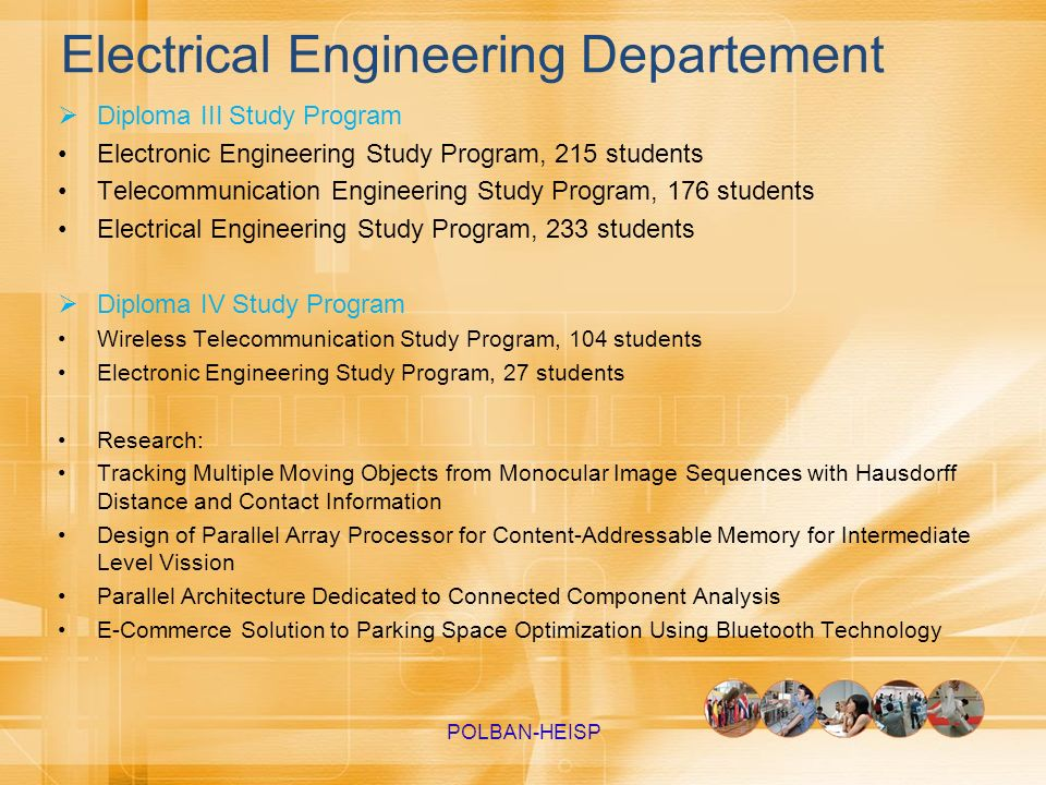 Electrical Engineering Departement Diploma III Study Program Electronic Engineering Study Program, 215 students Telecommunication Engineering Study Pr