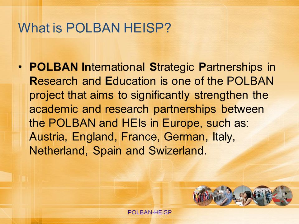 What is POLBAN HEISP? POLBAN International Strategic Partnerships in Research and Education is one of the POLBAN project that aims to significantly st