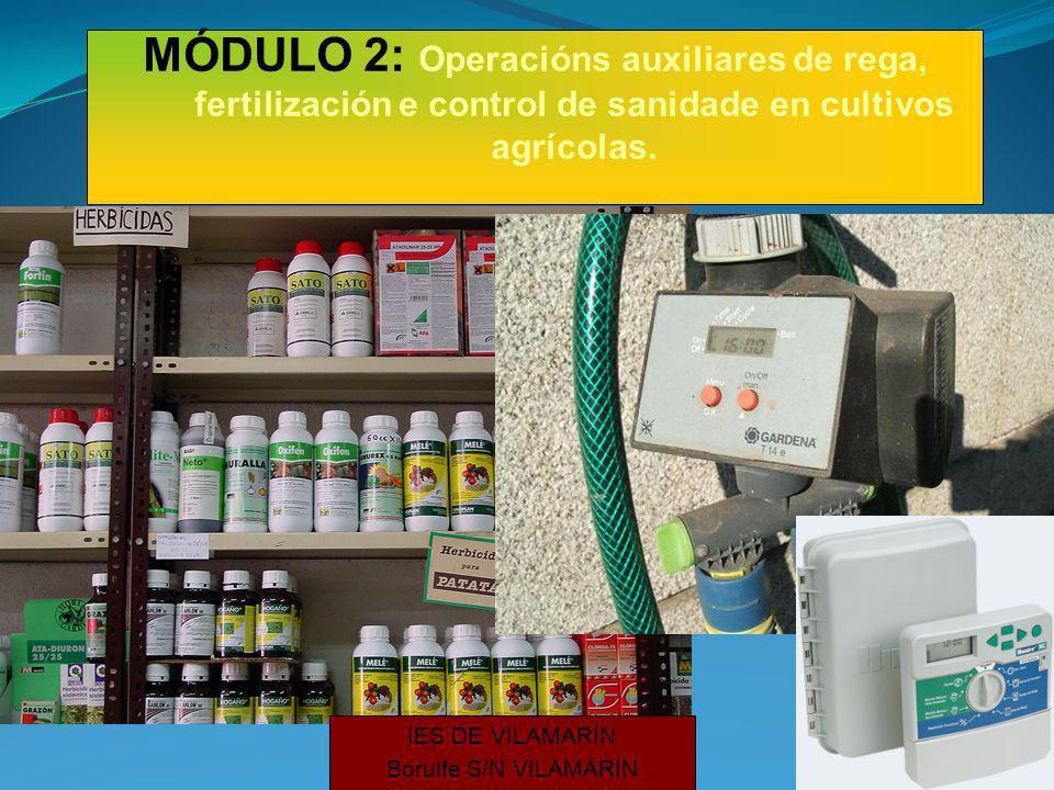 IES DE VILAMARÍN Borulfe S/N VILAMARÍN MÓDULO 2: Operacións auxiliares de rega, fertilización e control de sanidade en cultivos agrícolas.