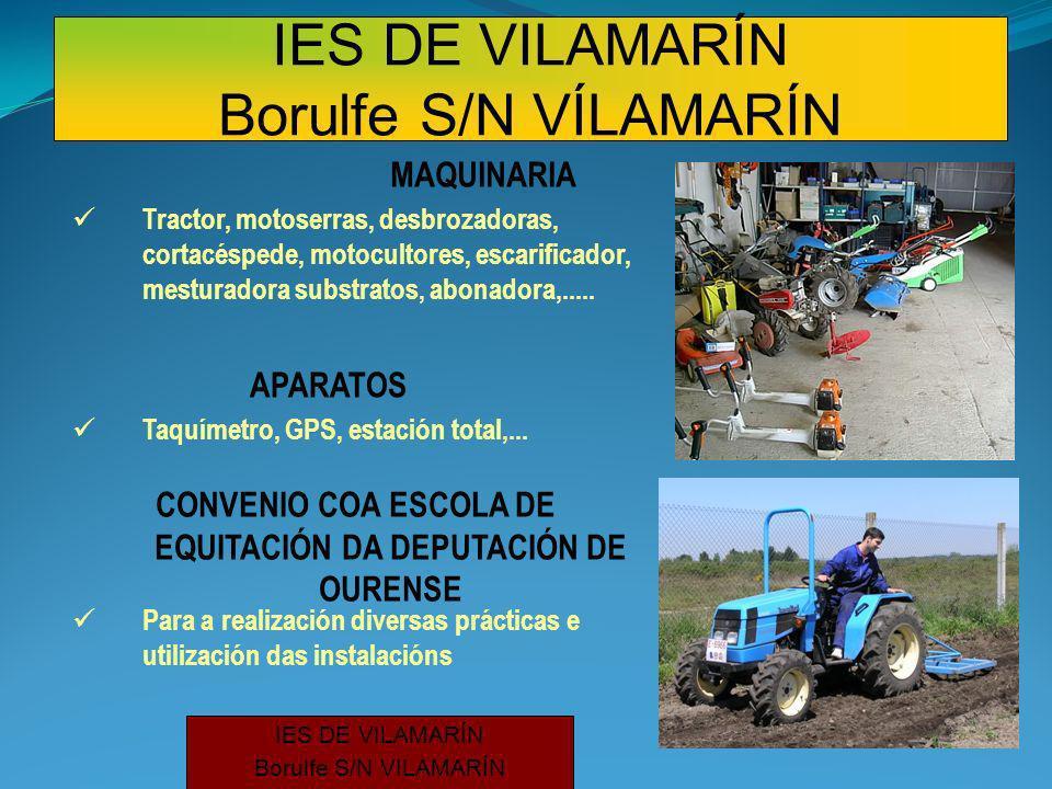 IES DE VILAMARÍN Borulfe S/N VILAMARÍN MAQUINARIA APARATOS CONVENIO COA ESCOLA DE EQUITACIÓN DA DEPUTACIÓN DE OURENSE Tractor, motoserras, desbrozadoras, cortacéspede, motocultores, escarificador, mesturadora substratos, abonadora,.....
