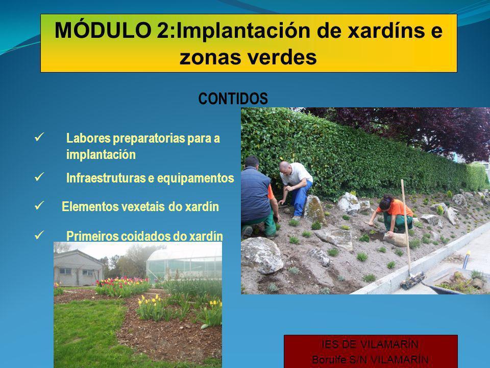 CONTIDOS Labores preparatorias para a implantación Infraestruturas e equipamentos Primeiros coidados do xardín IES DE VILAMARÍN Borulfe S/N VILAMARÍN MÓDULO 2:Implantación de xardíns e zonas verdes Elementos vexetais do xardín
