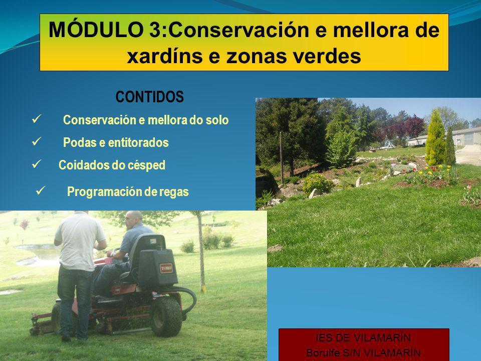 CONTIDOS Conservación e mellora do solo Podas e entitorados Programación de regas IES DE VILAMARÍN Borulfe S/N VILAMARÍN MÓDULO 3:Conservación e mellora de xardíns e zonas verdes Coidados do césped
