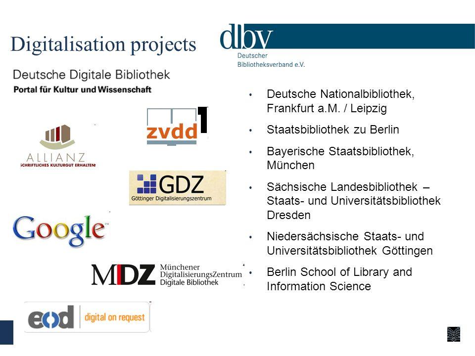 Digitalisation projects Deutsche Nationalbibliothek, Frankfurt a.M. / Leipzig Staatsbibliothek zu Berlin Bayerische Staatsbibliothek, München Sächsisc