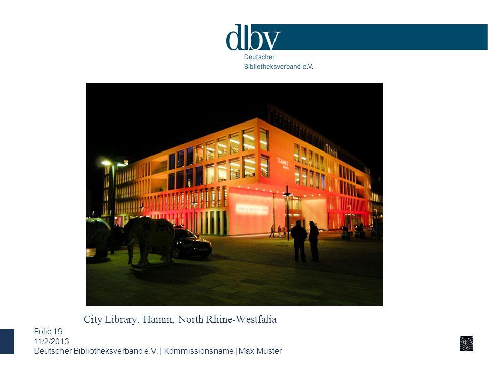 City Library, Hamm, North Rhine-Westfalia 11/2/2013 Deutscher Bibliotheksverband e.V. | Kommissionsname | Max Muster Folie 19