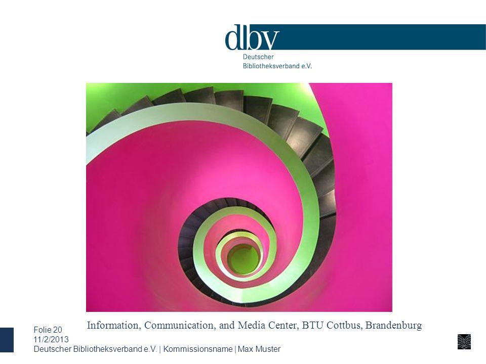 Information, Communication, and Media Center, BTU Cottbus, Brandenburg 11/2/2013 Deutscher Bibliotheksverband e.V. | Kommissionsname | Max Muster Foli