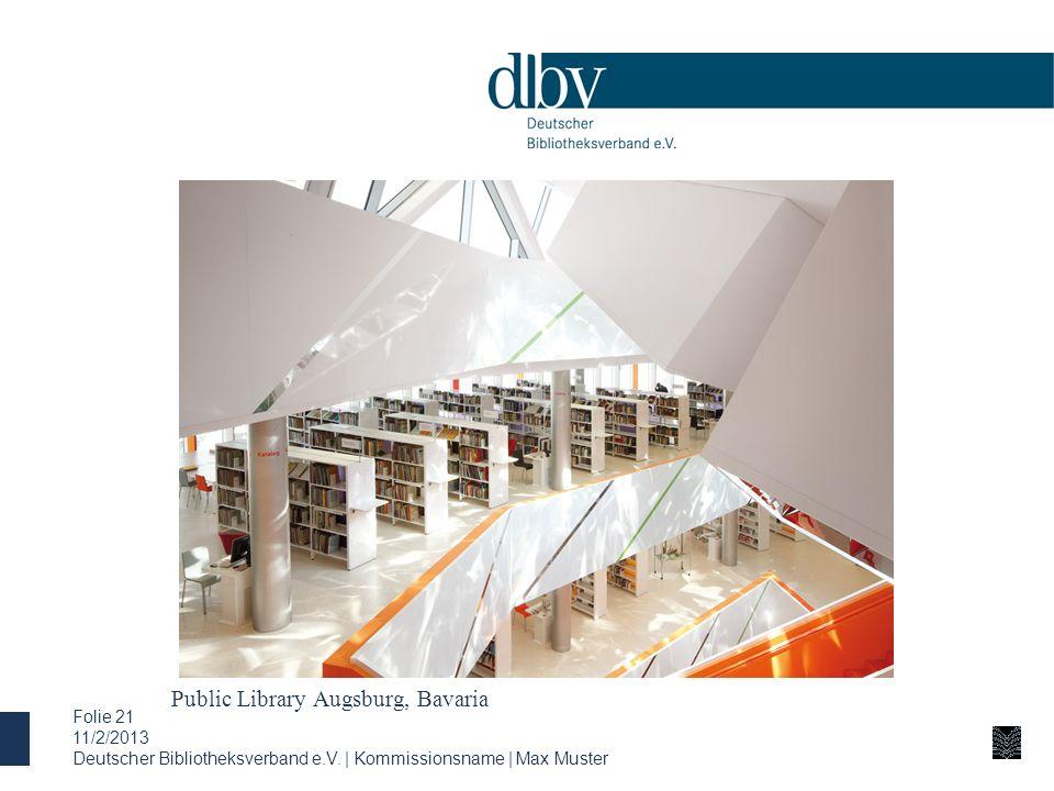 Public Library Augsburg, Bavaria 11/2/2013 Deutscher Bibliotheksverband e.V. | Kommissionsname | Max Muster Folie 21