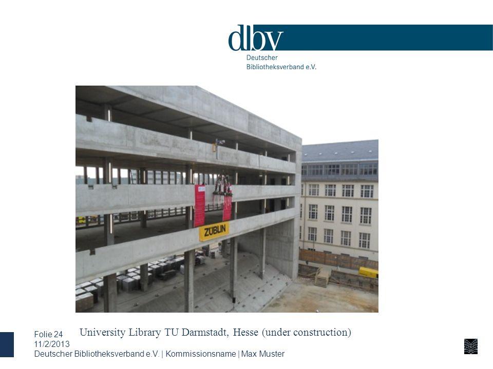 University Library TU Darmstadt, Hesse (under construction) 11/2/2013 Deutscher Bibliotheksverband e.V. | Kommissionsname | Max Muster Folie 24