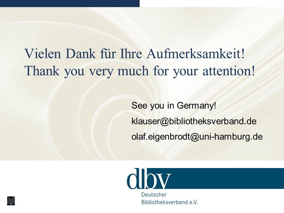Vielen Dank für Ihre Aufmerksamkeit! Thank you very much for your attention! See you in Germany! klauser@bibliotheksverband.de olaf.eigenbrodt@uni-ham