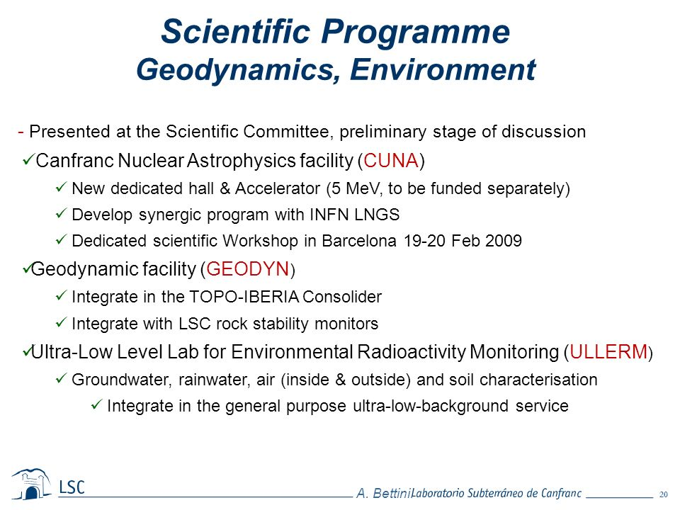 20 A. Bettini. - Presented at the Scientific Committee, preliminary stage of discussion Canfranc Nuclear Astrophysics facility (CUNA) New dedicated ha