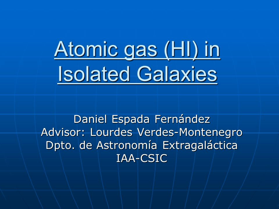 Overview 3- HI study of isolated galaxies 2- The sample of isolated galaxies 4- Work in the future 1- Introduction to the AMIGA project