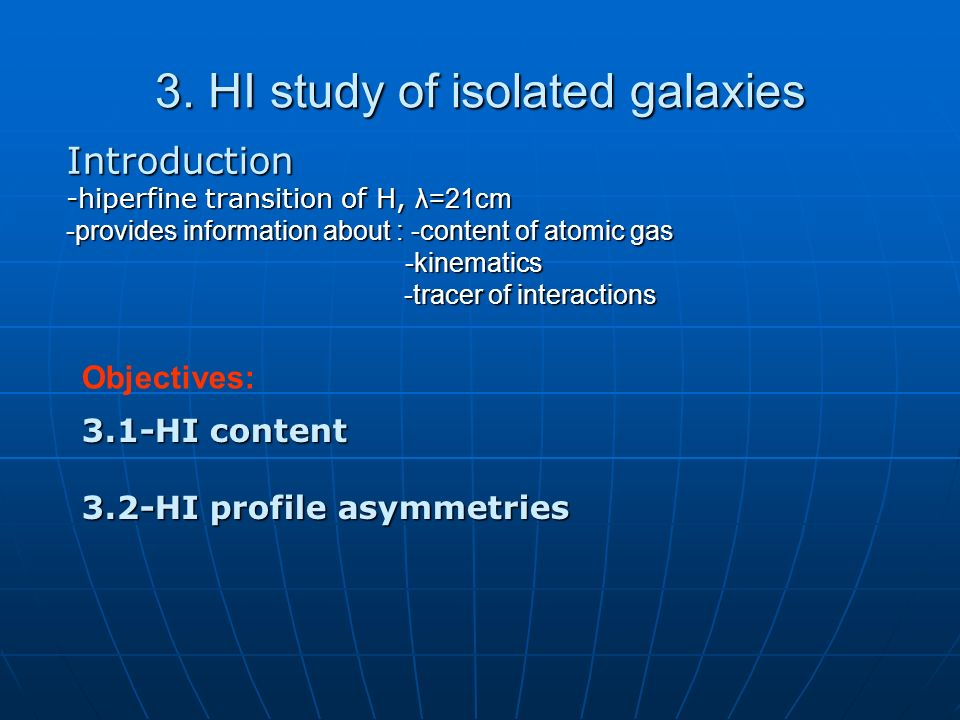 3. HI study of isolated galaxies Introduction -hiperfine transition of H, λ=21cm -provides information about : -content of atomic gas -kinematics -kin