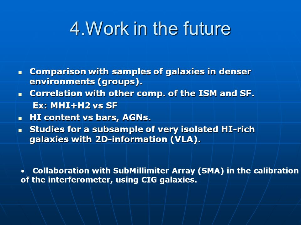 4.Work in the future Comparison with samples of galaxies in denser environments (groups).