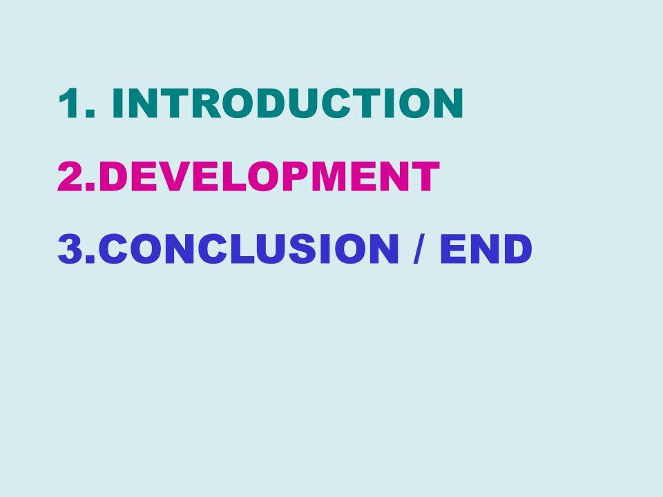 1. INTRODUCTION 2.DEVELOPMENT 3.CONCLUSION / END
