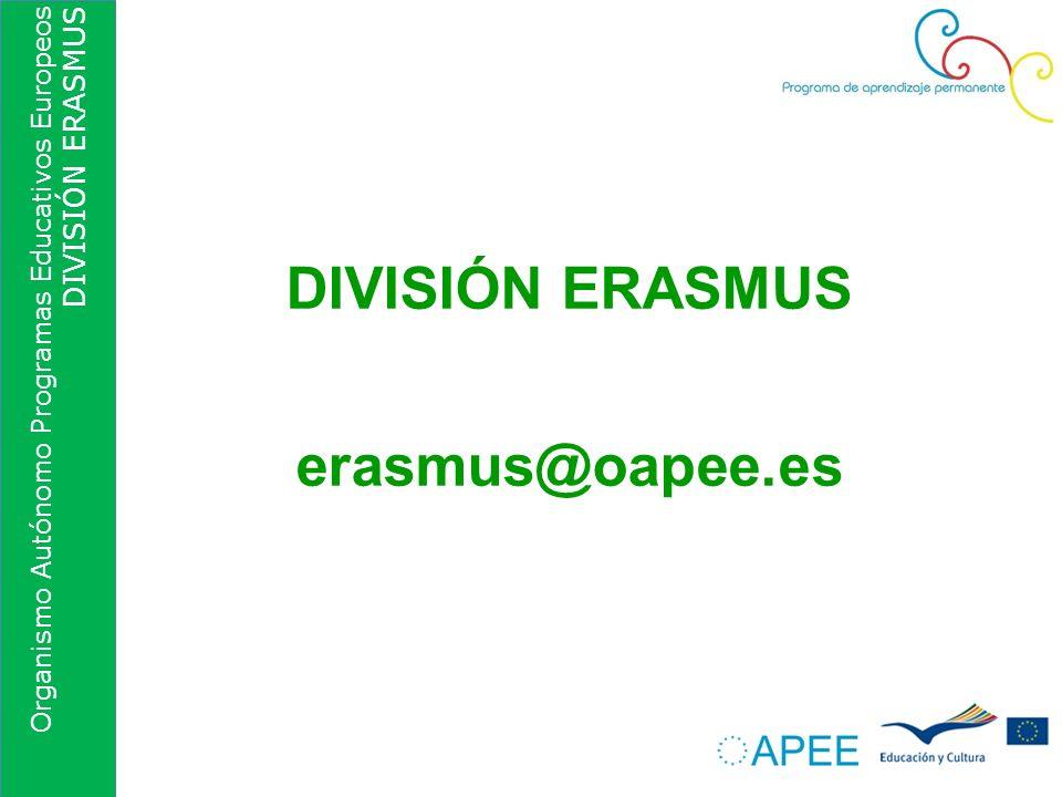 Organismo Autónomo Programas Educativos Europeos DIVISIÓN ERASMUS DIVISIÓN ERASMUS erasmus@oapee.es