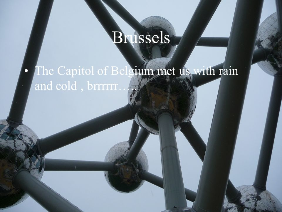 Brussels The Capitol of Belgium met us with rain and cold, brrrrrr…..