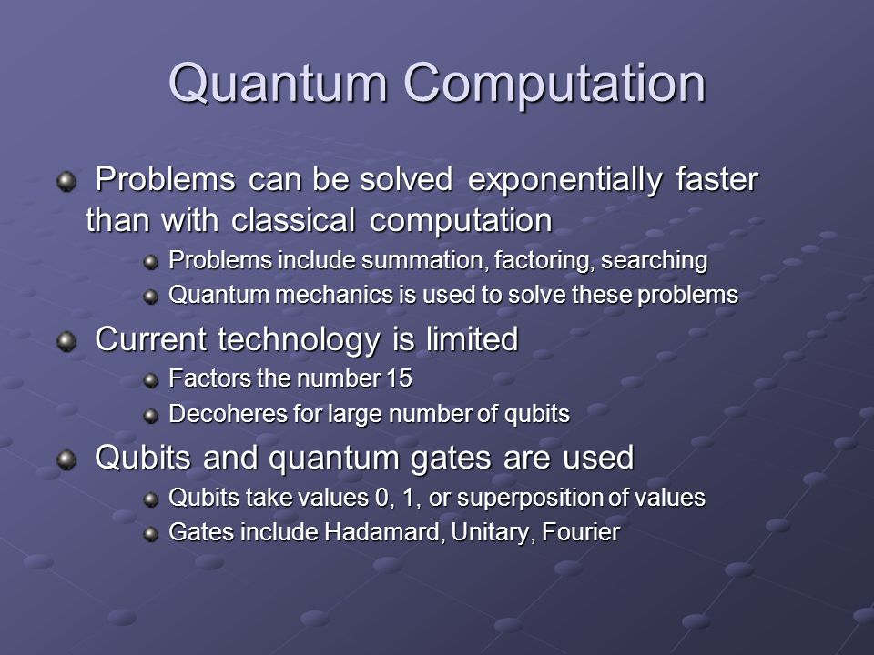 Quantum Computation Problems can be solved exponentially faster than with classical computation Problems can be solved exponentially faster than with