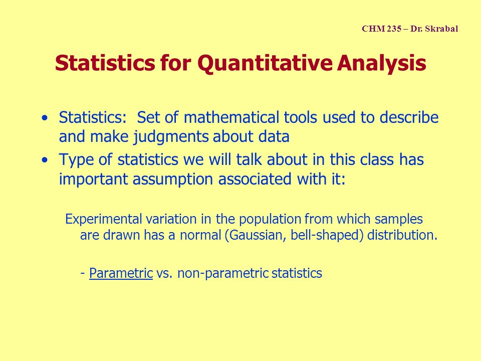 Statistics for Quantitative Analysis Statistics: Set of mathematical tools used to describe and make judgments about data Type of statistics we will t