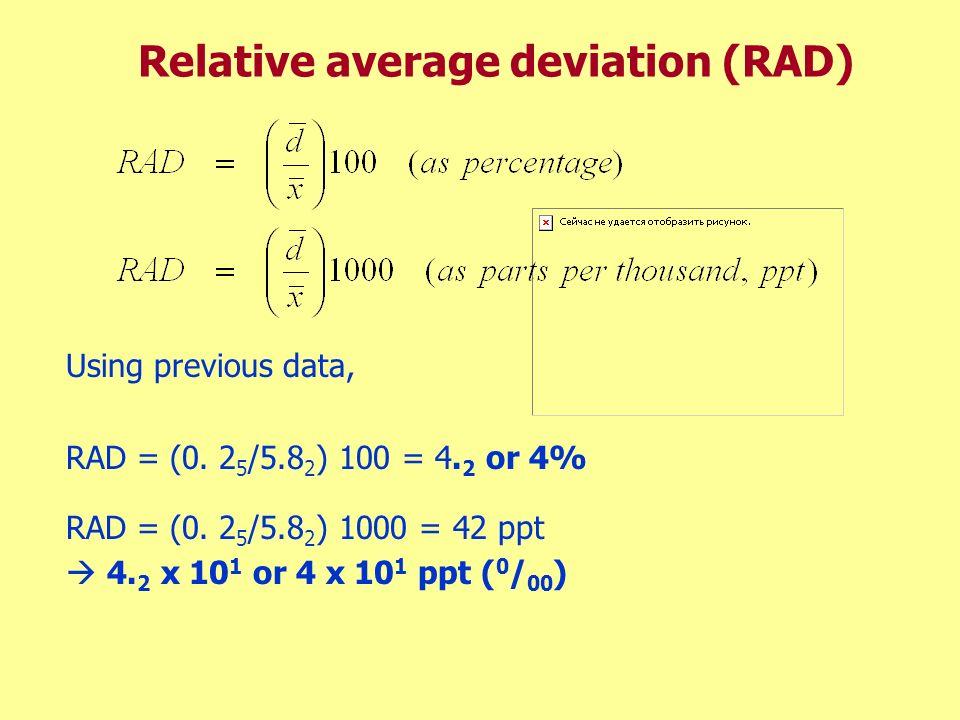 Relative average deviation (RAD) Using previous data, RAD = (0. 2 5 /5.8 2 ) 100 = 4. 2 or 4% RAD = (0. 2 5 /5.8 2 ) 1000 = 42 ppt 4. 2 x 10 1 or 4 x