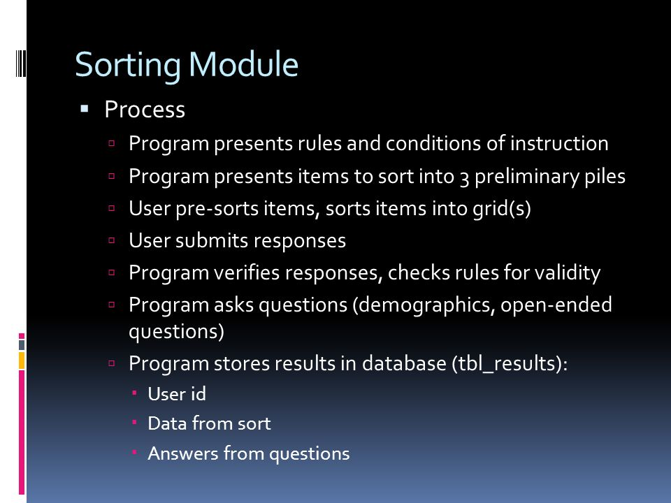 Sorting Module Process Program presents rules and conditions of instruction Program presents items to sort into 3 preliminary piles User pre-sorts ite
