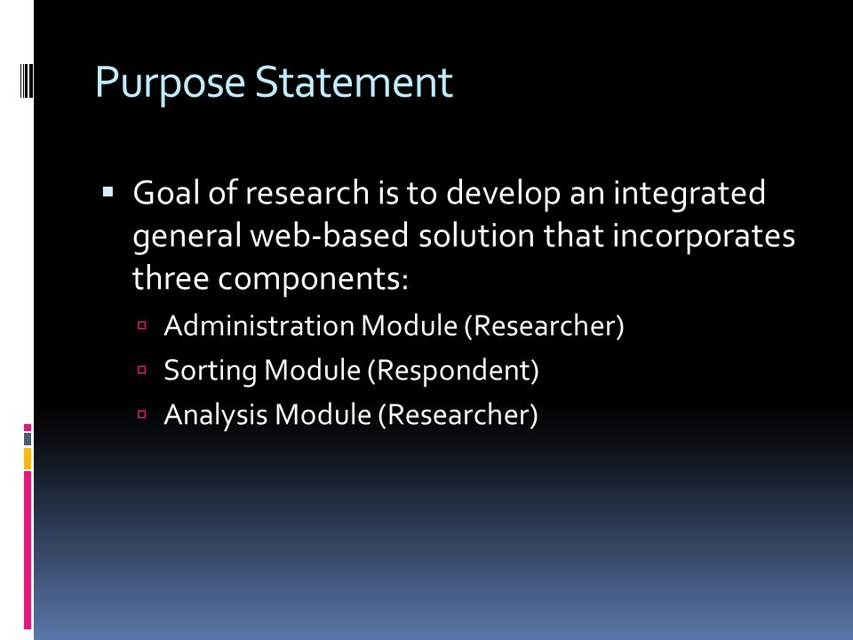 Dissertation Development of a general web-based tool for managing Q Methodology studies Will include: Review of existing tools Programming /design / development of tool to address shortcomings/opportunities Testing of tool by with real studies to provide feedback, suggested revisions Documentation of process