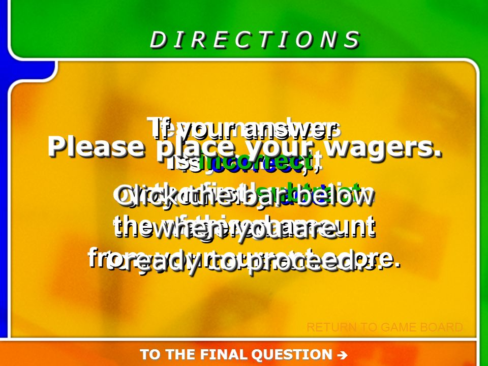 Directions for Last Question D I R E C T I O N S Team members may consult on the final question of this game Team members may consult on the final question of this game.