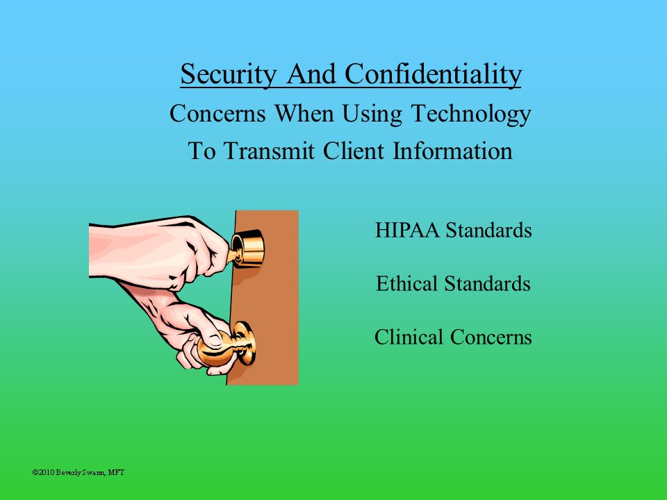 Security And Confidentiality Concerns When Using Technology To Transmit Client Information HIPAA Standards Ethical Standards Clinical Concerns