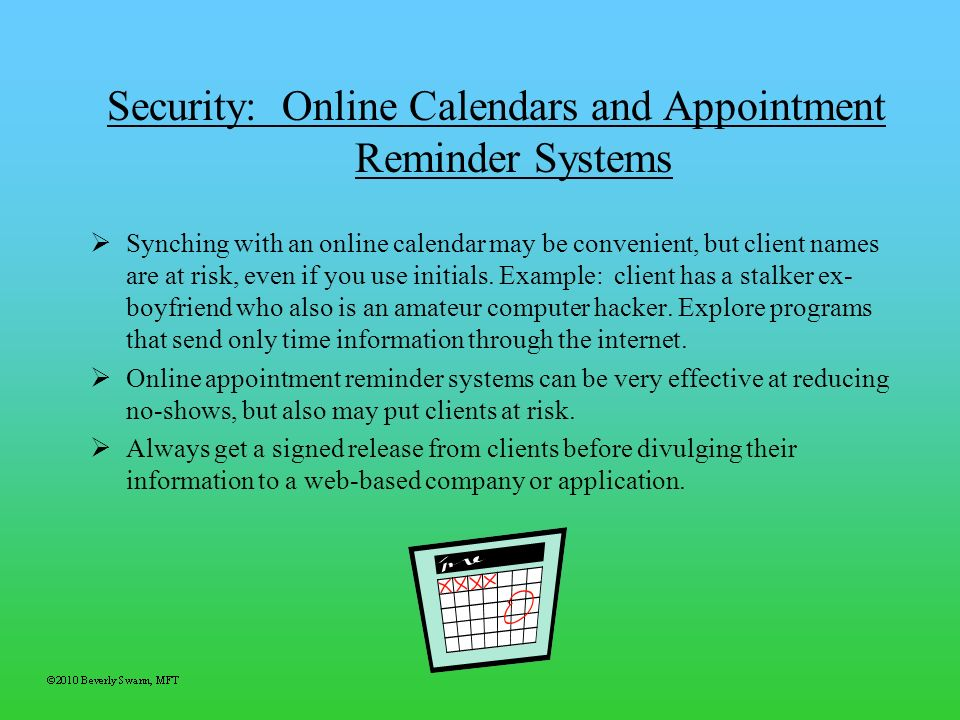 Security: Online Calendars and Appointment Reminder Systems Synching with an online calendar may be convenient, but client names are at risk, even if