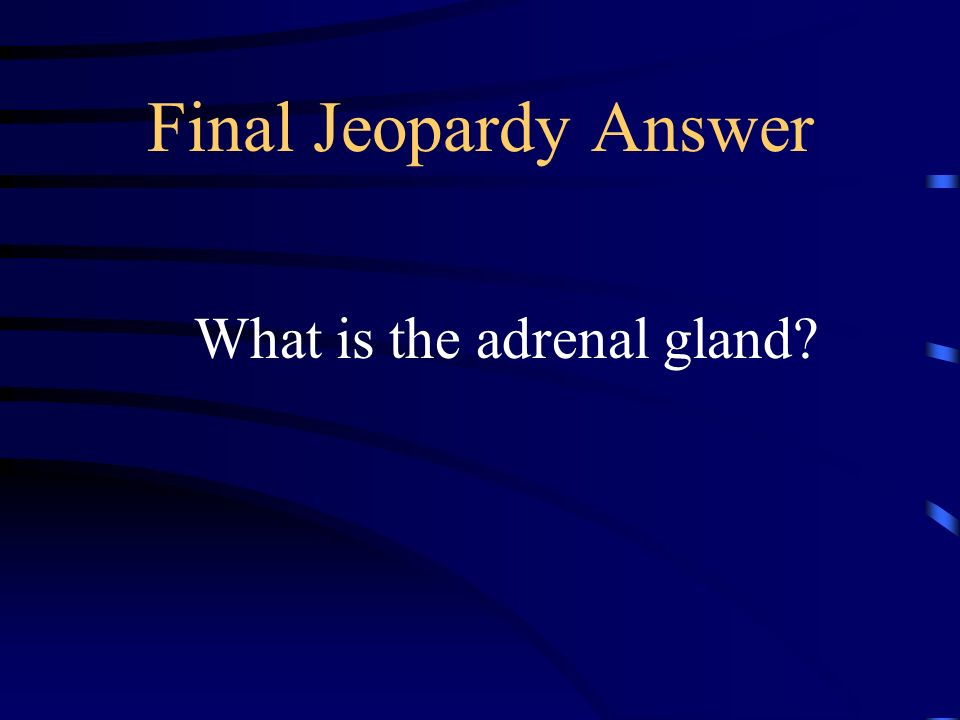 Final Jeopardy Norepinephrine, epinephrine, adrenaline, and cortical steroids are all released by this gland.