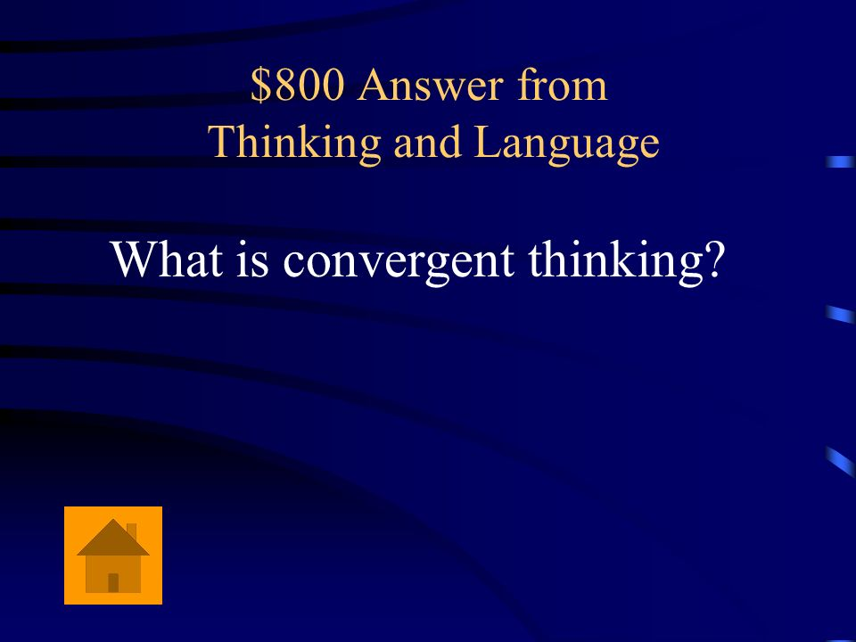 $800 Question from Thinking and Language This type of thinking attempts to find the single correct answer to a problem.