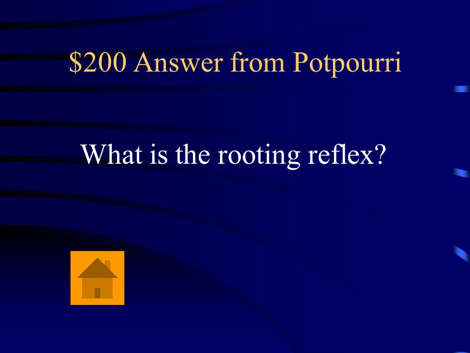 $200 Question from Potpourri When a newborn turns its head towards a cheek that has been touched it is demonstrating this reflex.