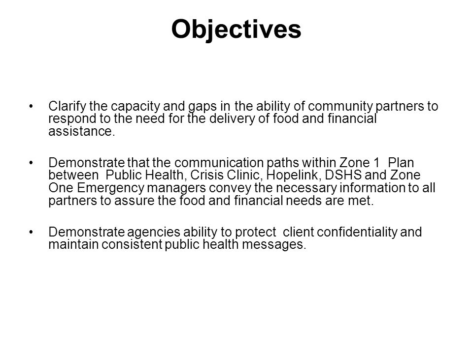 Objectives Clarify the capacity and gaps in the ability of community partners to respond to the need for the delivery of food and financial assistance.