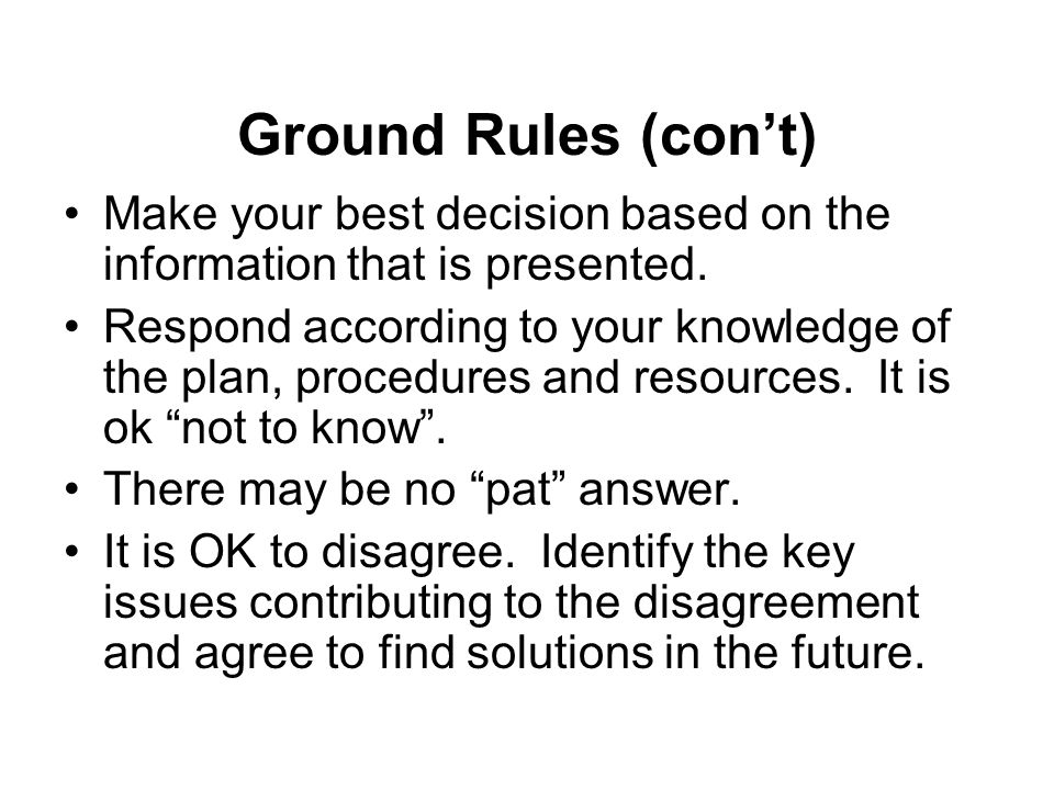 Ground Rules (cont) Make your best decision based on the information that is presented.