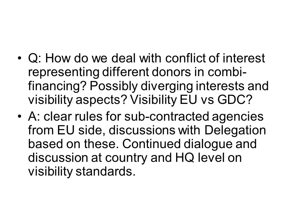 Q: How do we deal with conflict of interest representing different donors in combi- financing? Possibly diverging interests and visibility aspects? Vi