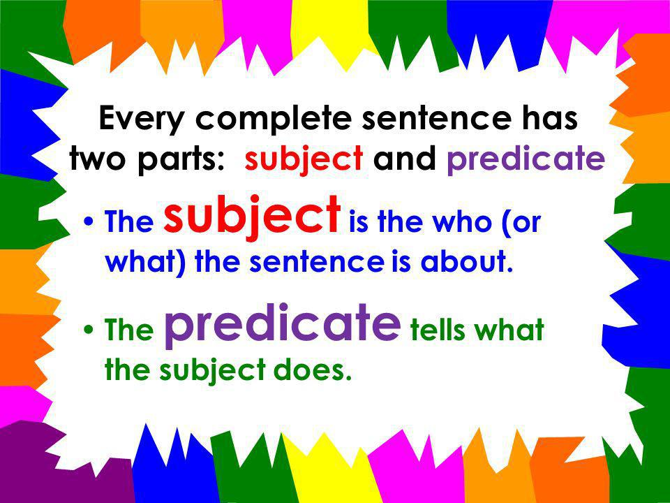 Subjects and Predicates 0301.1.14 Identify the subject and predicate of a sentence (simple and compound). SPI 0301.1.5 Select the simple subject and p