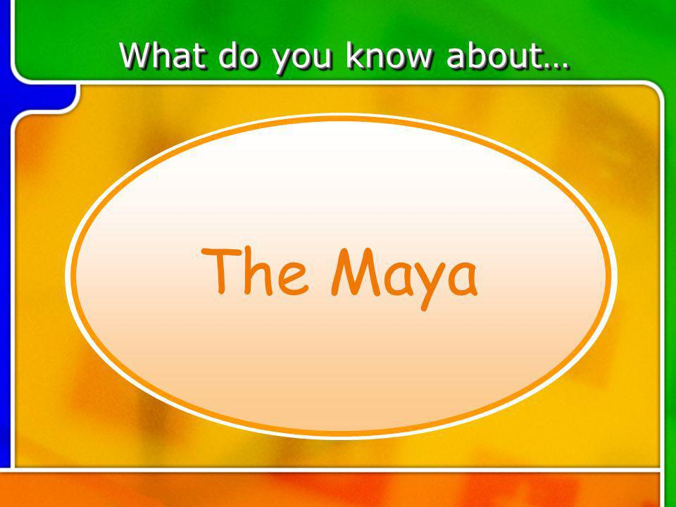 4:104:10 How do we know if the Maya people lived on.