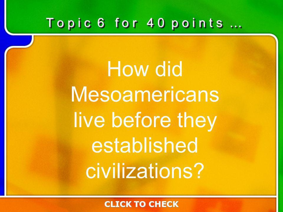 6:406:40 How did Mesoamericans live before they established civilizations.