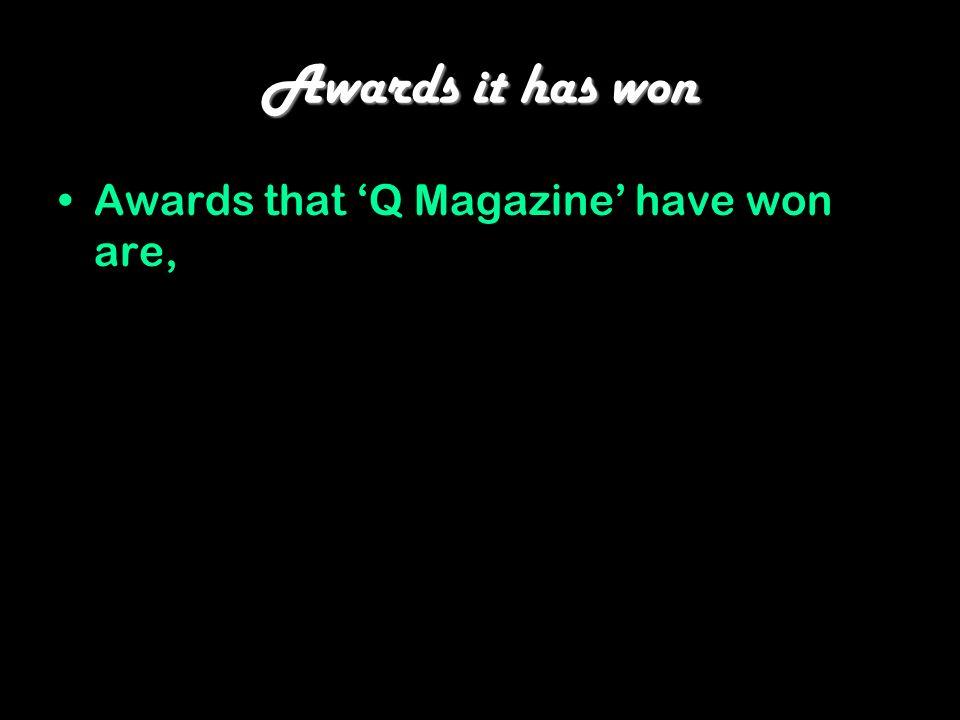Awards it has won Awards that Q Magazine have won are,
