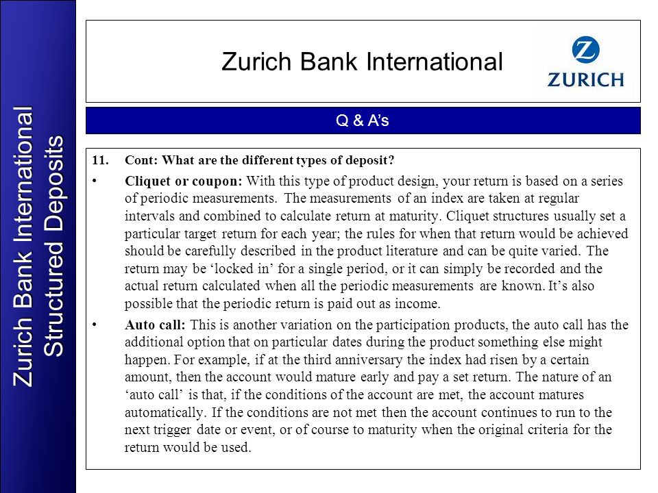 Zurich Bank International 11.Cont: What are the different types of deposit? Cliquet or coupon: With this type of product design, your return is based