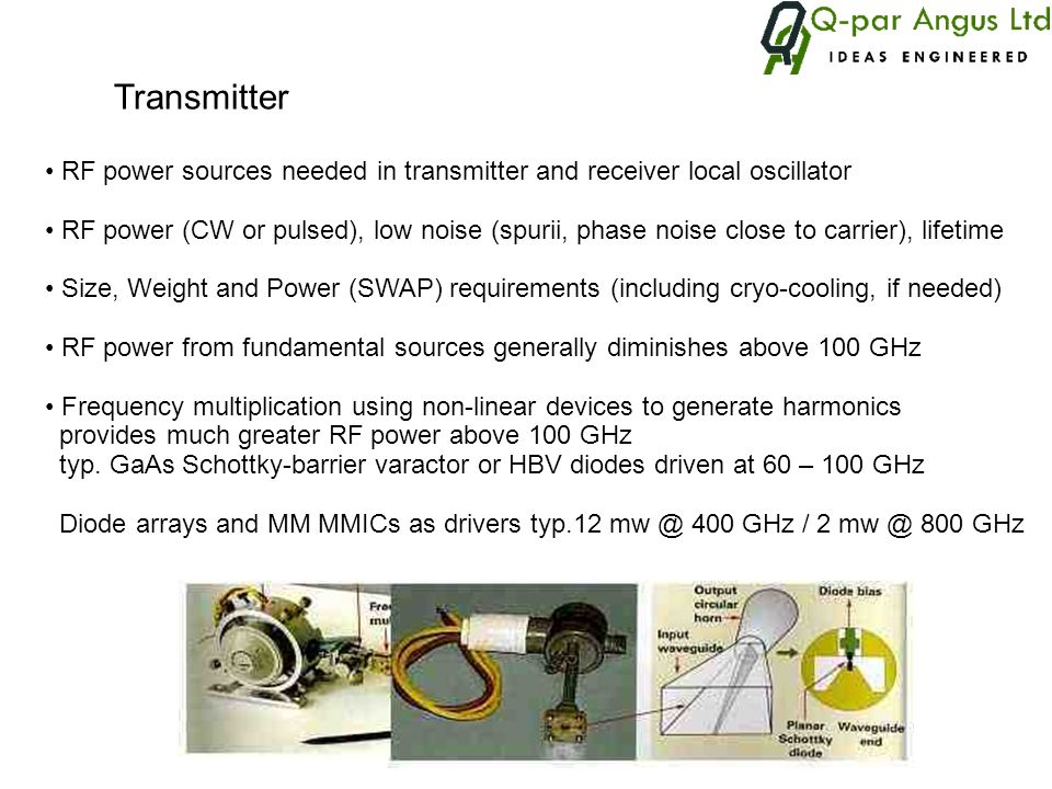Transmitter RF power sources needed in transmitter and receiver local oscillator RF power (CW or pulsed), low noise (spurii, phase noise close to carr