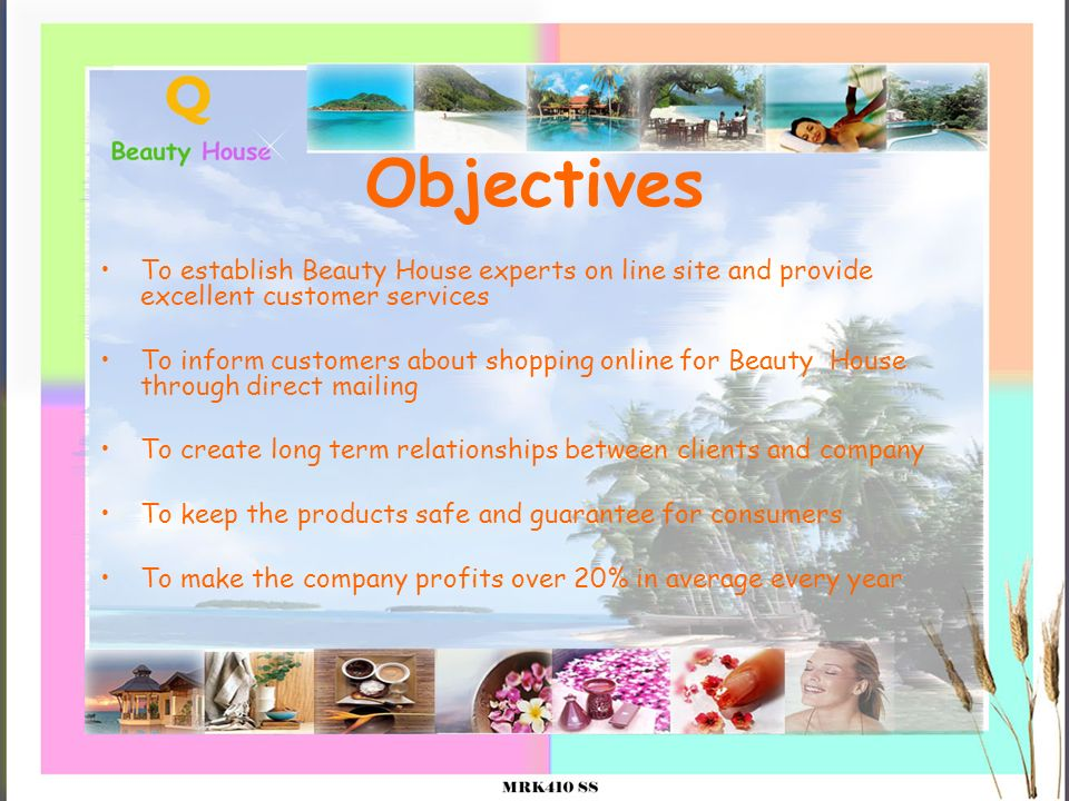 Objectives To establish Beauty House experts on line site and provide excellent customer services To inform customers about shopping online for Beauty