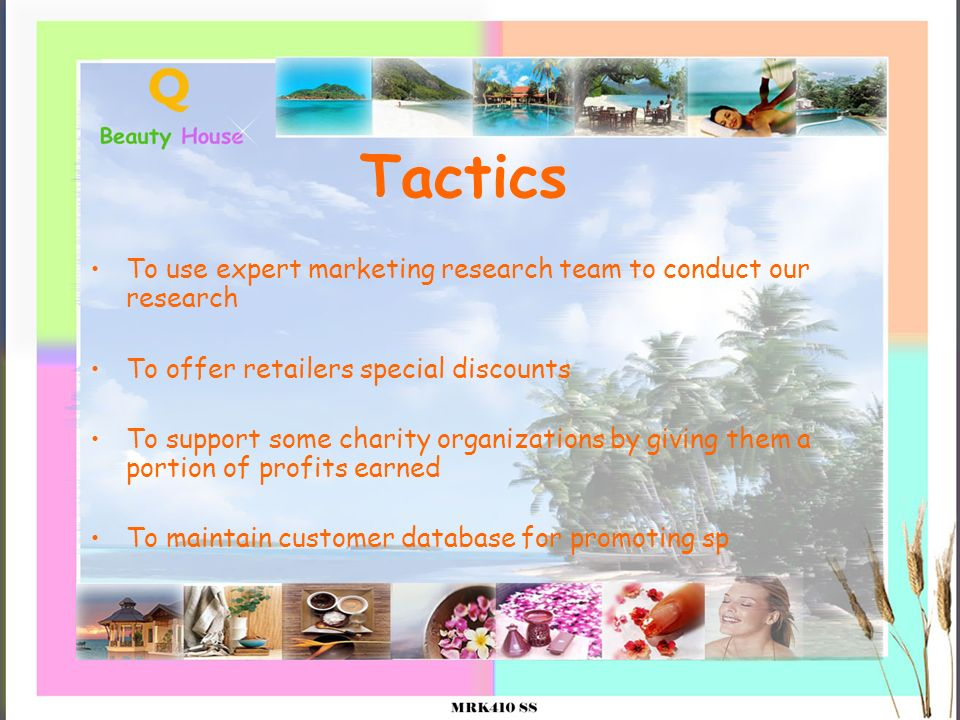 Tactics To use expert marketing research team to conduct our research To offer retailers special discounts To support some charity organizations by gi