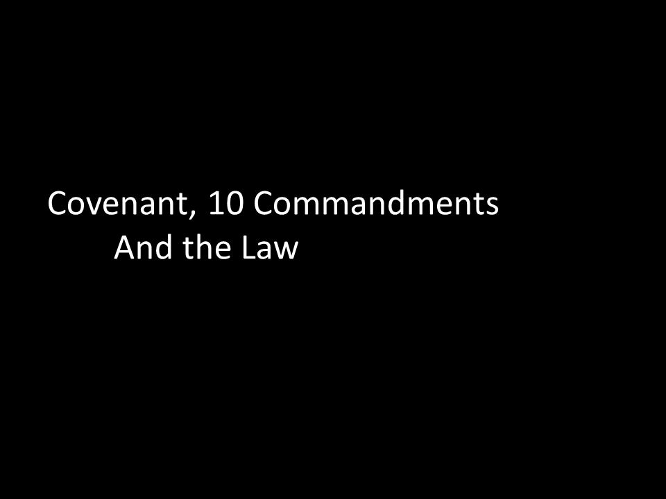 Covenant, 10 Commandments And the Law