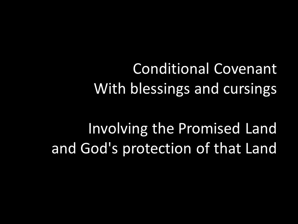 Conditional Covenant With blessings and cursings Involving the Promised Land and God's protection of that Land