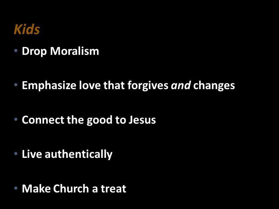 Drop Moralism Drop Moralism Emphasize love that forgives and changes Emphasize love that forgives and changes Connect the good to Jesus Connect the go