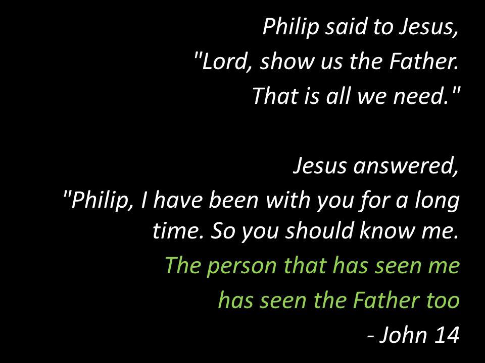 Philip said to Jesus,