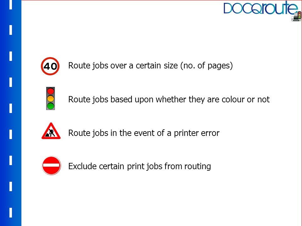 Route jobs based upon whether they are colour or not Route jobs over a certain size (no. of pages) Route jobs in the event of a printer errorExclude c